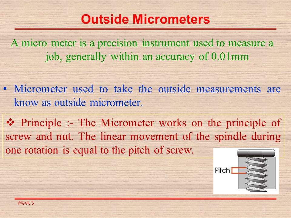 Outside Micrometers A micro meter is a precision instrument used to measure a job, generally within an accuracy of 0.01mm.