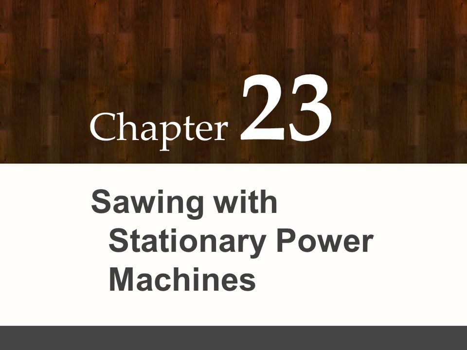 23 Chapter Sawing with Stationary Power Machines