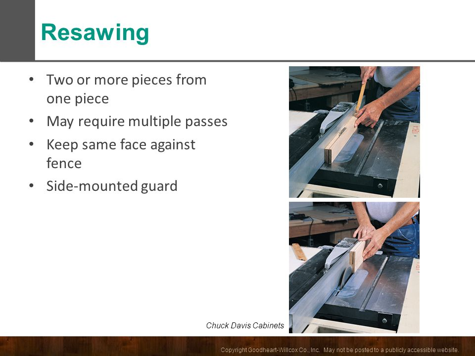 Resawing Two or more pieces from one piece May require multiple passes