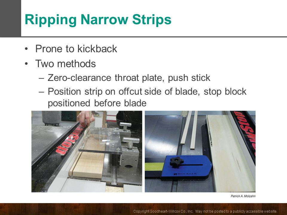 Ripping Narrow Strips Prone to kickback Two methods