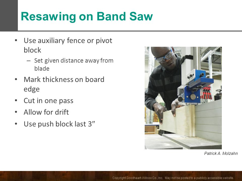 Resawing on Band Saw Use auxiliary fence or pivot block