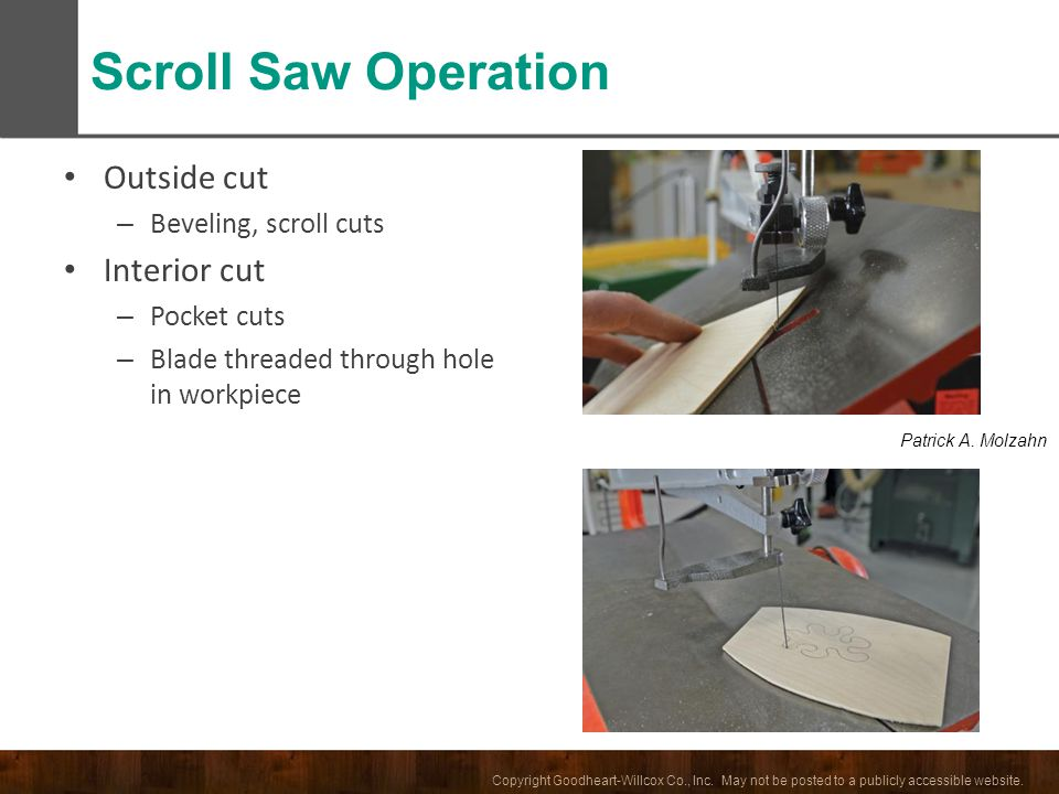 Scroll Saw Operation Outside cut Interior cut Beveling, scroll cuts