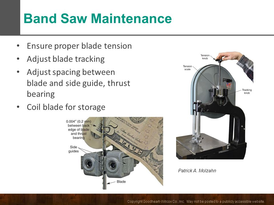 Band Saw Maintenance Ensure proper blade tension Adjust blade tracking