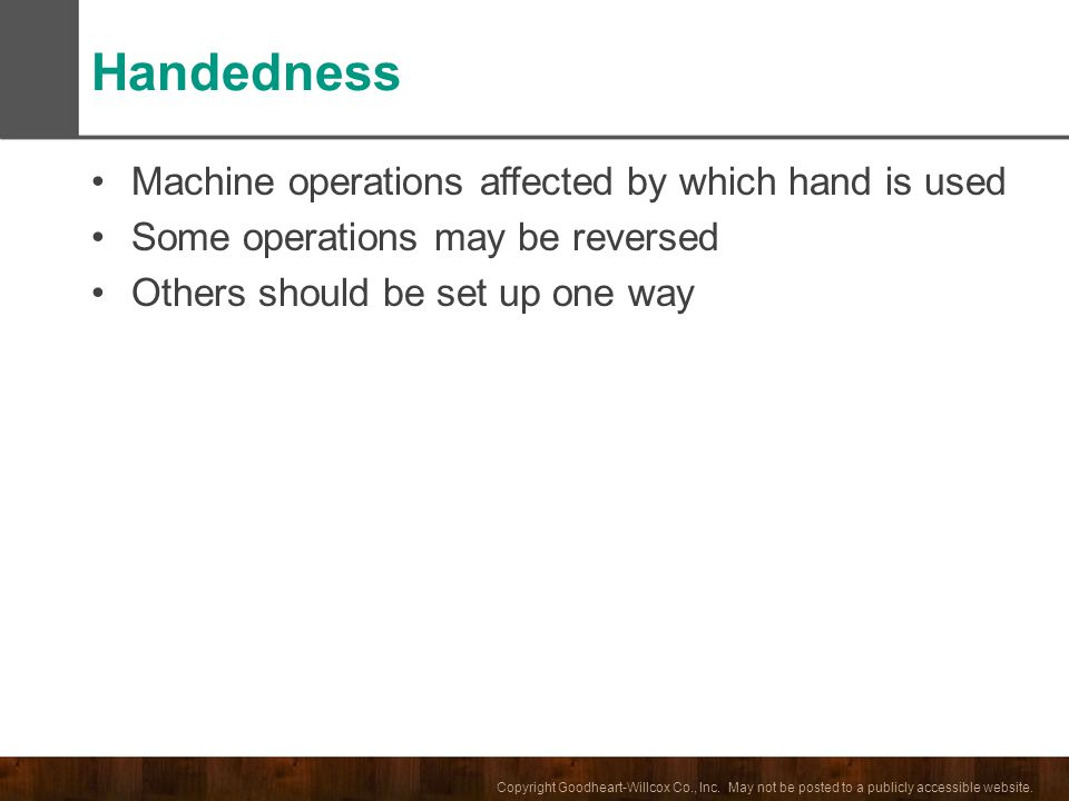 Handedness Machine operations affected by which hand is used
