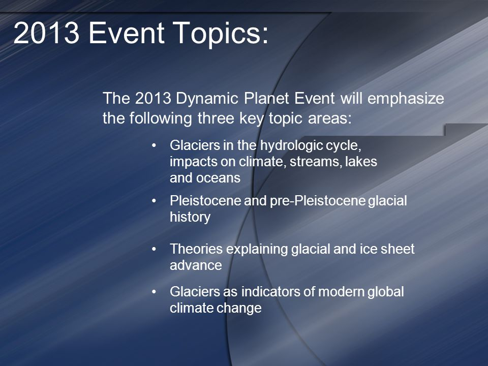 2013 Event Topics: The 2013 Dynamic Planet Event will emphasize the following three key topic areas: