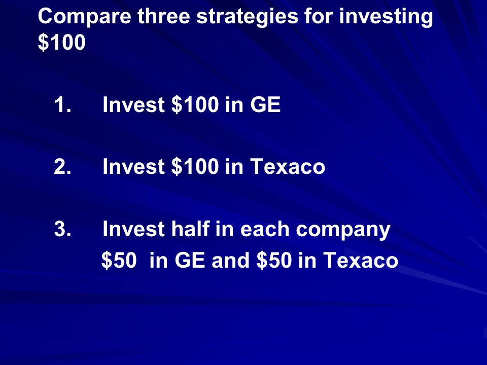Compare three strategies for investing $100