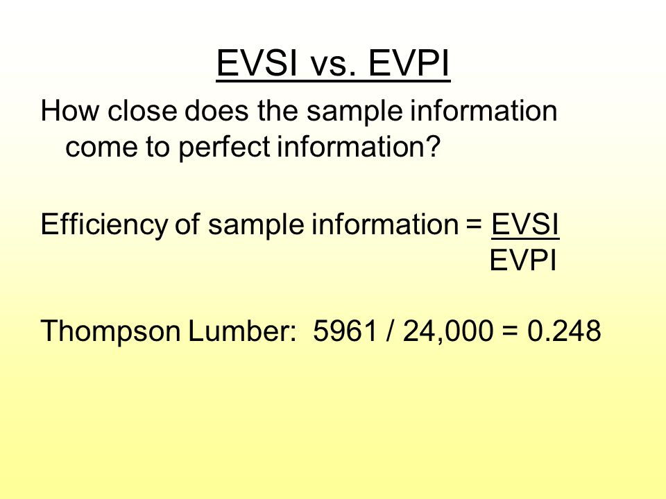 EVSI vs. EVPI How close does the sample information come to perfect information Efficiency of sample information = EVSI.