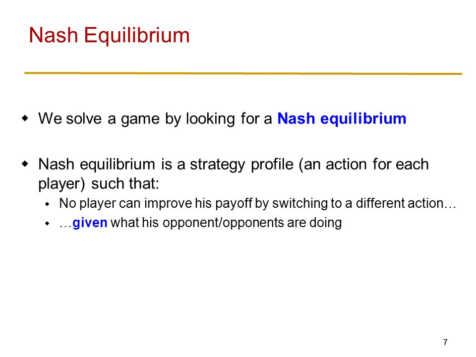 A strategy profile is a Nash Equilibrium if no player can gain by deviating