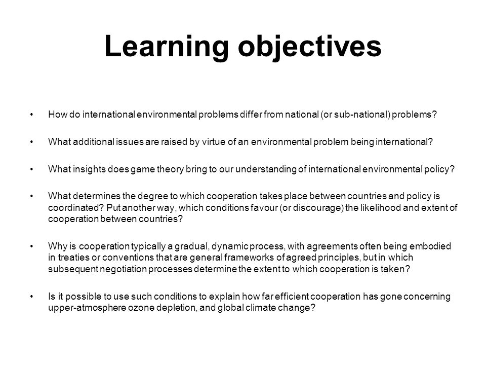 Learning objectives How do international environmental problems differ from national (or sub-national) problems