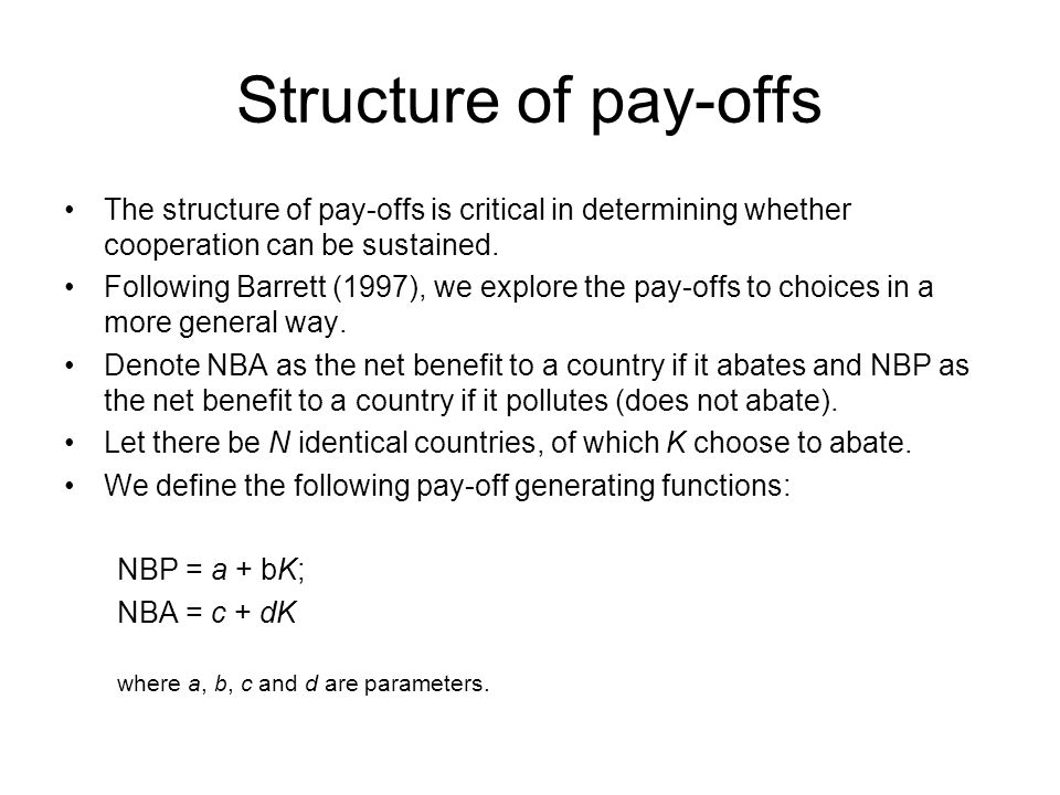 Structure of pay-offs The structure of pay-offs is critical in determining whether cooperation can be sustained.