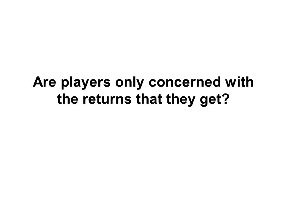 Are players only concerned with the returns that they get