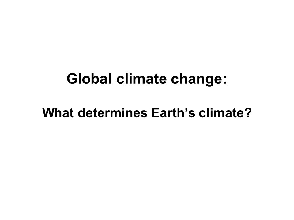 Global climate change: What determines Earth's climate