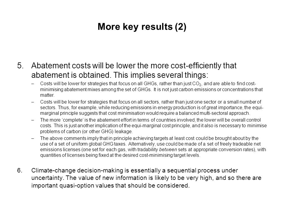 More key results (2) Abatement costs will be lower the more cost-efficiently that abatement is obtained. This implies several things: