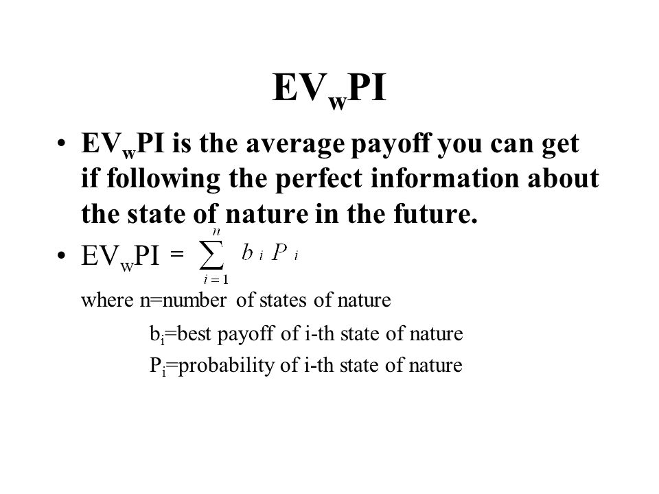 EVwPI EVwPI is the average payoff you can get if following the perfect information about the state of nature in the future.