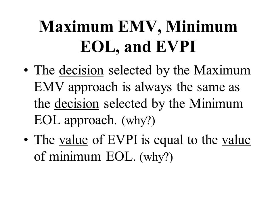 Maximum EMV, Minimum EOL, and EVPI