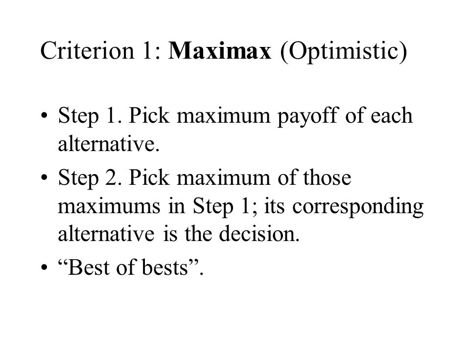 Criterion 1: Maximax (Optimistic)
