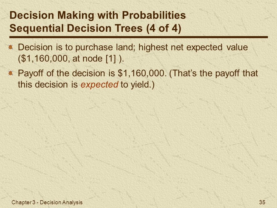 Decision Making with Probabilities Sequential Decision Trees (4 of 4)