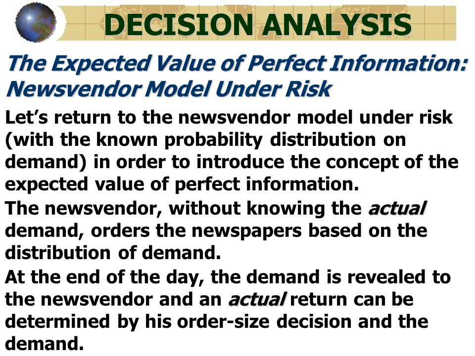 DECISION ANALYSIS The Expected Value of Perfect Information: Newsvendor Model Under Risk.