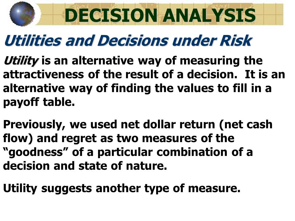 DECISION ANALYSIS Utilities and Decisions under Risk