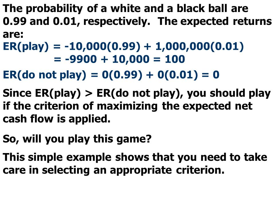 The probability of a white and a black ball are 0. 99 and 0