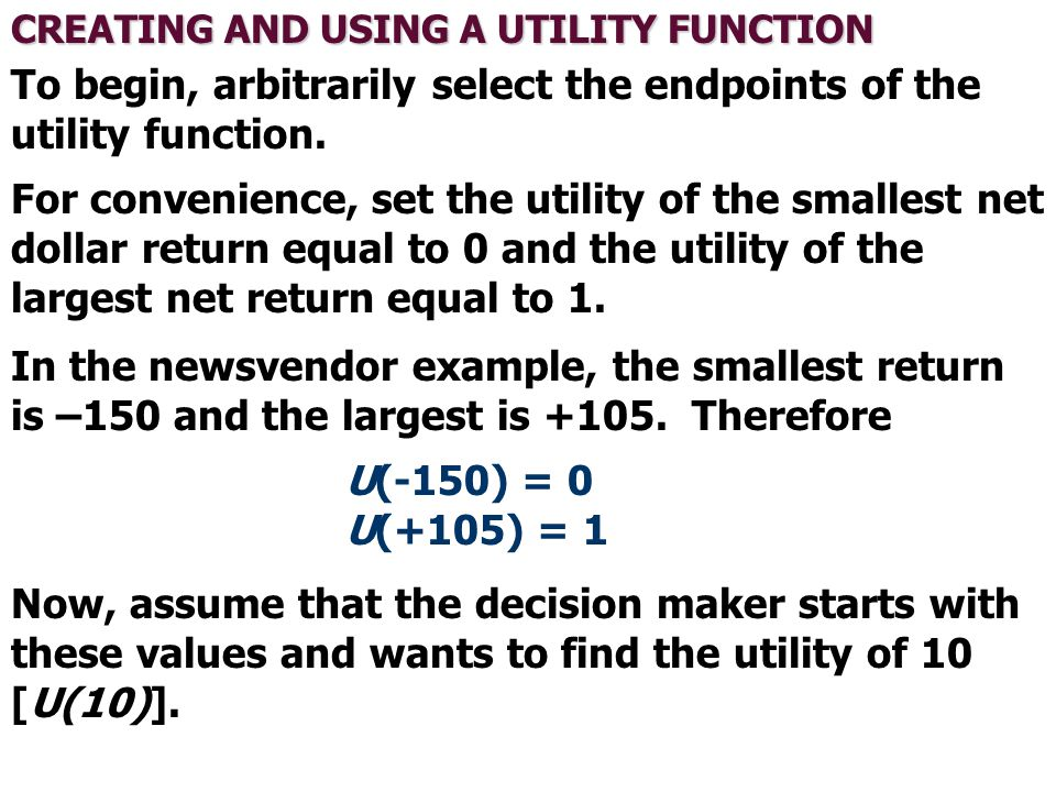 To begin, arbitrarily select the endpoints of the utility function.
