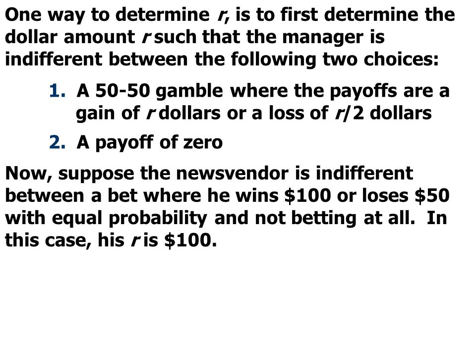 One way to determine r, is to first determine the dollar amount r such that the manager is indifferent between the following two choices: