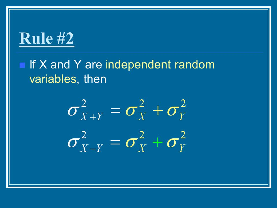 Rule #2 If X and Y are independent random variables, then