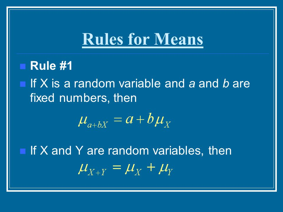 Rules for Means Rule #1. If X is a random variable and a and b are fixed numbers, then.