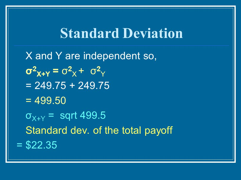 Standard Deviation X and Y are independent so, σ2X+Y = σ2X + σ2Y