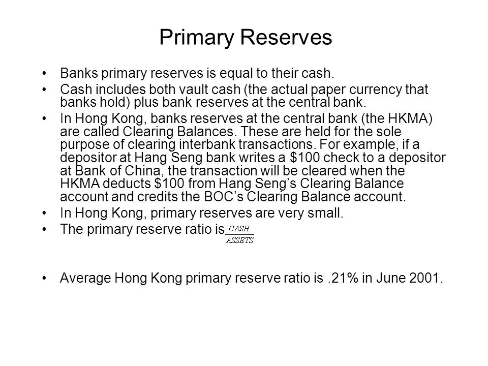 Primary Reserves Banks primary reserves is equal to their cash.