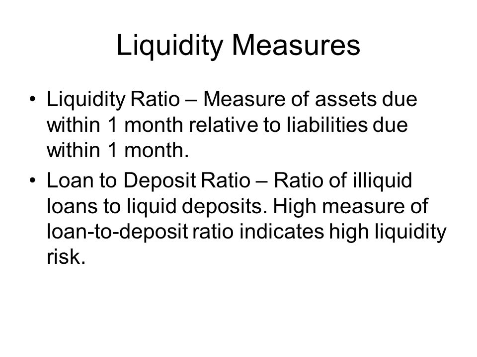 Liquidity Measures Liquidity Ratio – Measure of assets due within 1 month relative to liabilities due within 1 month.