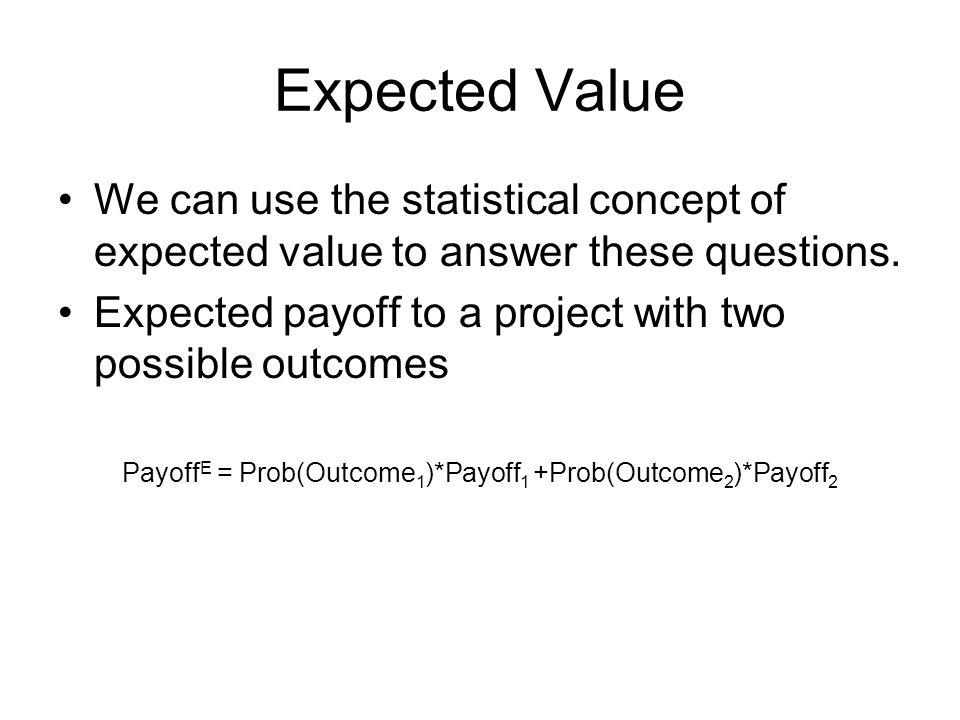 PayoffE = Prob(Outcome1)*Payoff1 +Prob(Outcome2)*Payoff2