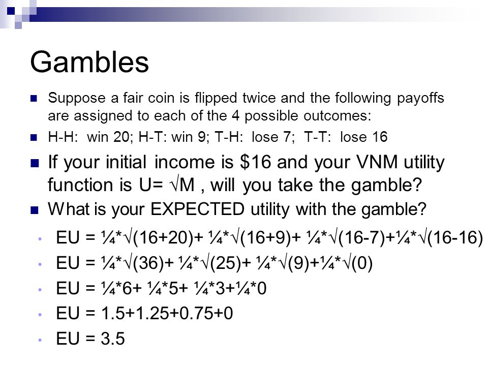 Gambles Suppose a fair coin is flipped twice and the following payoffs are assigned to each of the 4 possible outcomes: