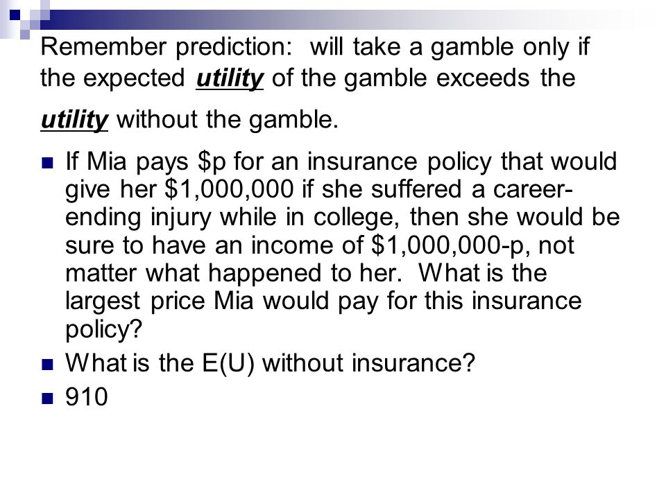 Remember prediction: will take a gamble only if the expected utility of the gamble exceeds the utility without the gamble.