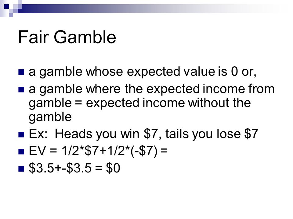 Fair Gamble a gamble whose expected value is 0 or,