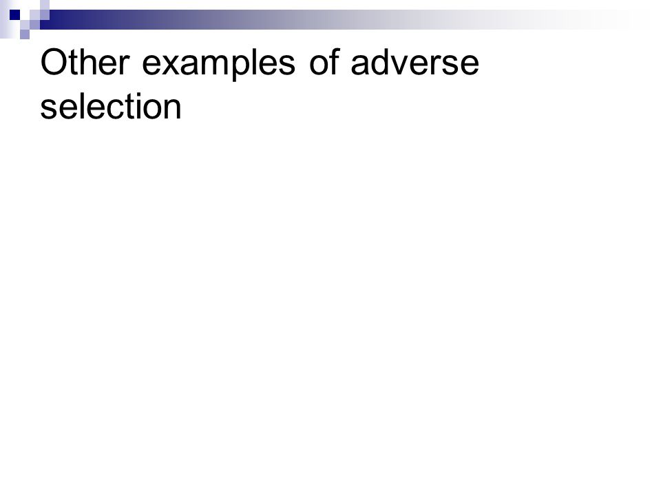 Other examples of adverse selection