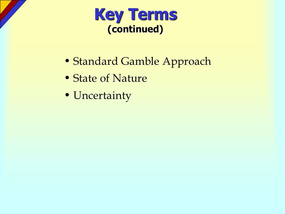 Key Terms (continued) • Standard Gamble Approach • State of Nature