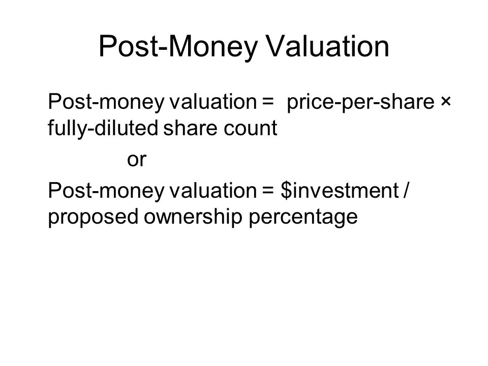 Post-Money Valuation Post-money valuation = price-per-share × fully-diluted share count. or.
