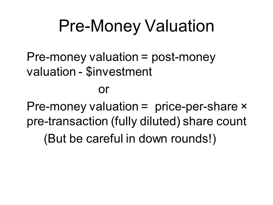Pre-Money Valuation Pre-money valuation = post-money valuation - $investment. or.