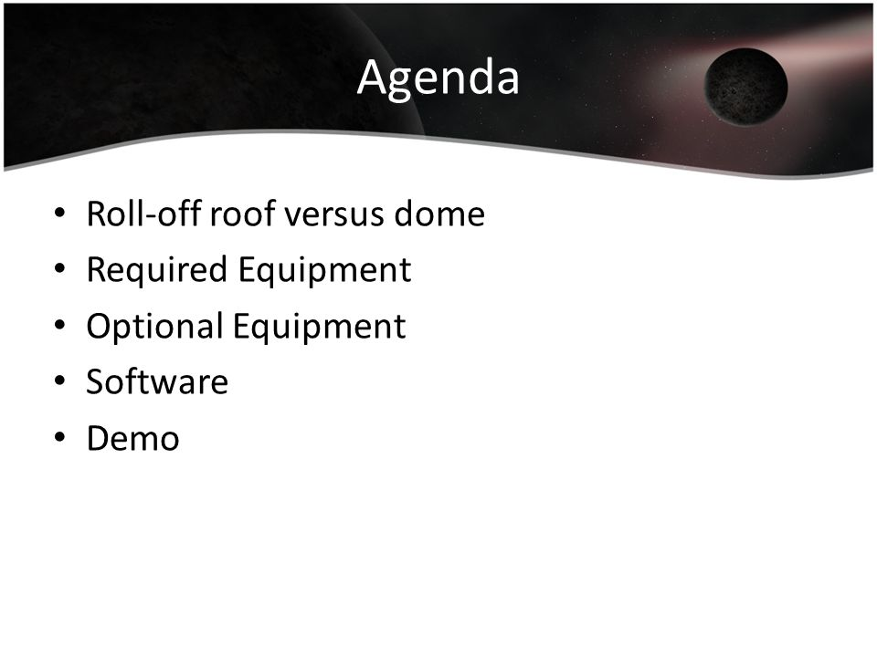 Agenda Roll-off roof versus dome Required Equipment Optional Equipment