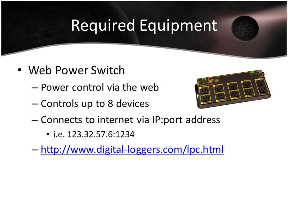 Required Equipment Web Power Switch Power control via the web