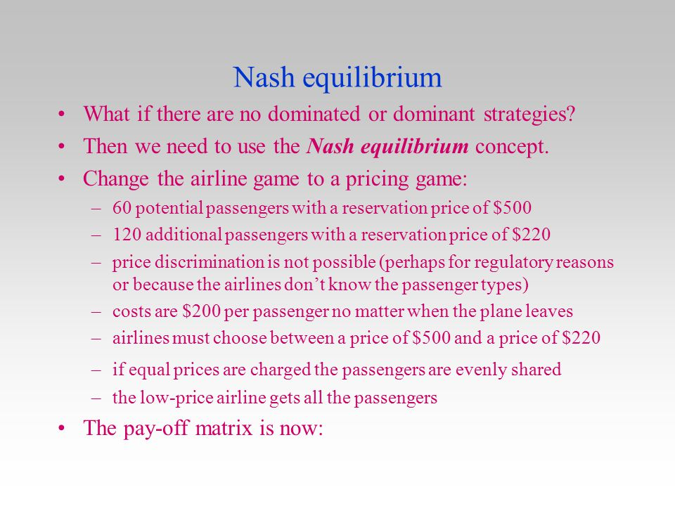 Nash equilibrium What if there are no dominated or dominant strategies Then we need to use the Nash equilibrium concept.