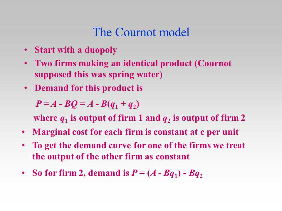 The Cournot model Start with a duopoly