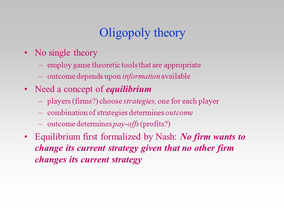 Oligopoly theory No single theory Need a concept of equilibrium