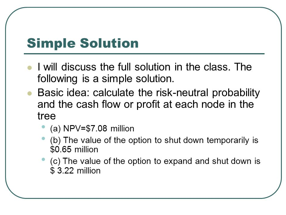 Simple Solution I will discuss the full solution in the class. The following is a simple solution.