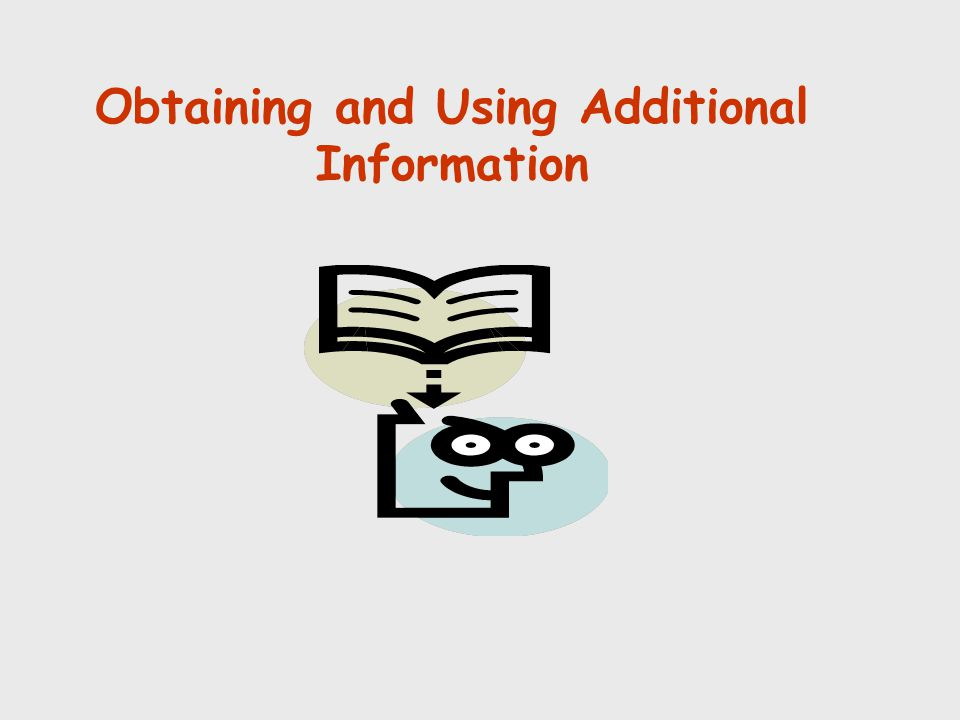 Obtaining and Using Additional Information