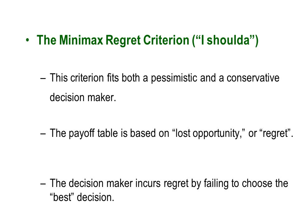 The Minimax Regret Criterion ( I shoulda )