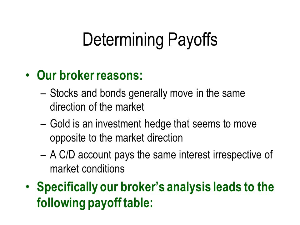 Determining Payoffs Our broker reasons: