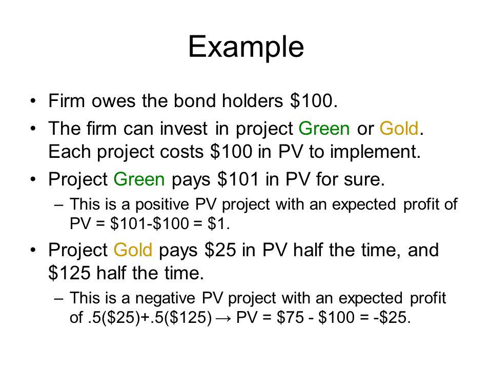 Example Firm owes the bond holders $100.