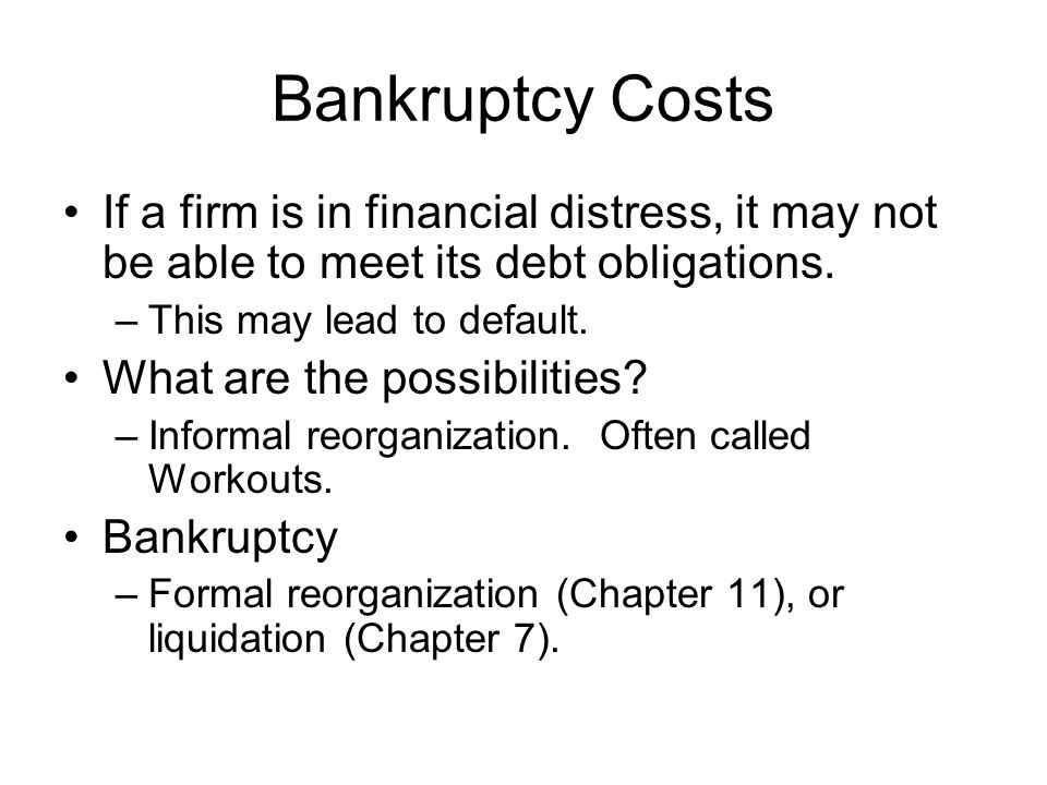 Bankruptcy Costs If a firm is in financial distress, it may not be able to meet its debt obligations.